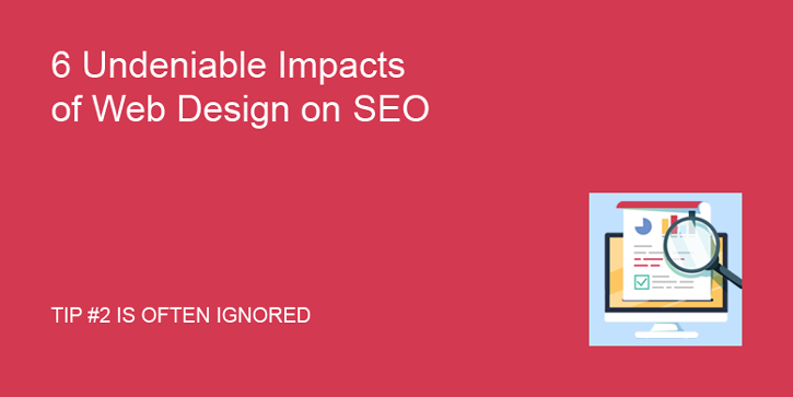6 Undeniable Impacts of Web Design on SEO